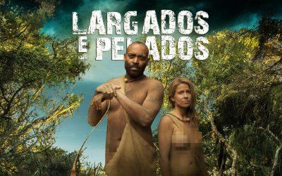 Reality show Largados e Pelados Brasil, topa?